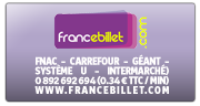 francebillet (Fnac – Carrefour – Géant – Système U – Intermarché) 0 892 692 694 (0.34 € TTC / min) www.francebillet.com
