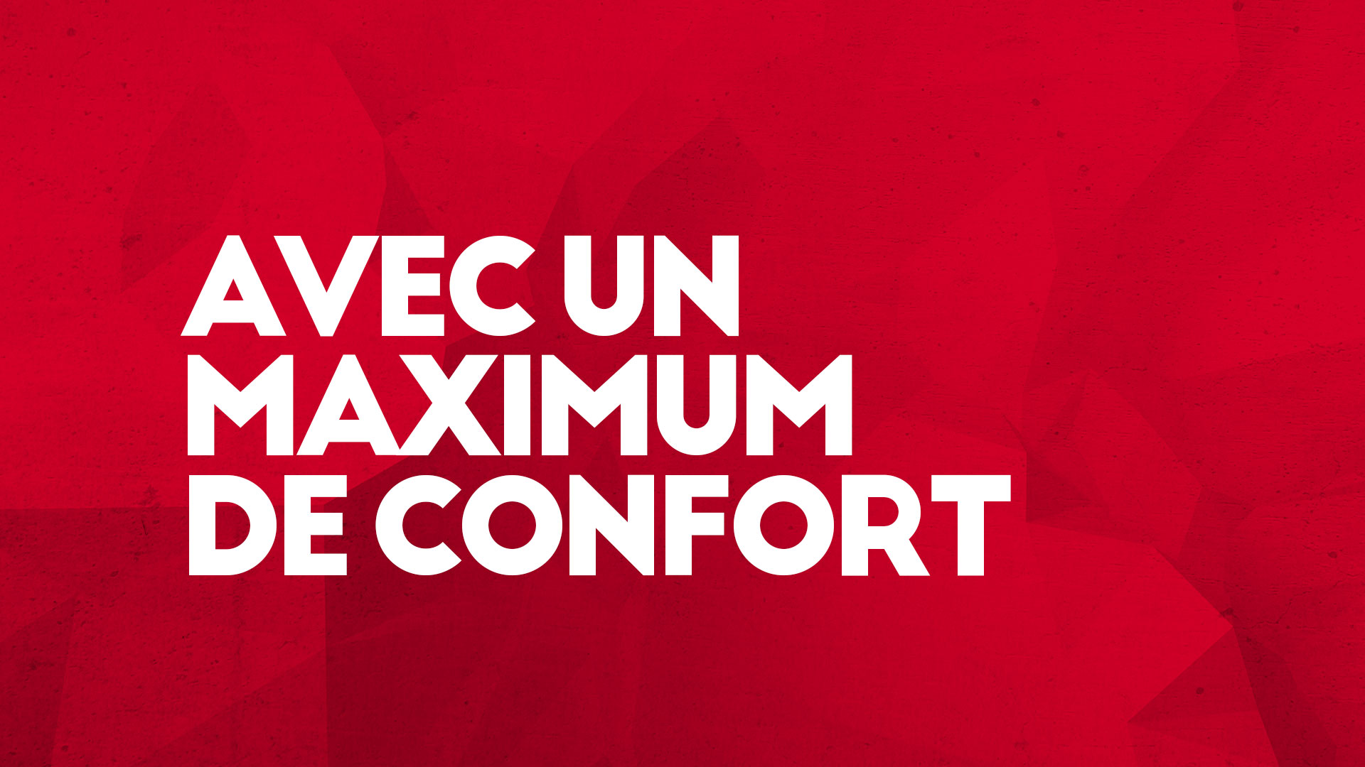Avec un maximum de confort
